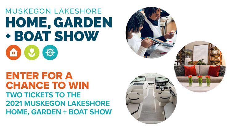 Enter for a chance to win tickets to the 2021 Muskegon Lakeshore Home, Garden + Boat Show!